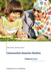 Lebenswelten deutscher Muslime: Religionsmonitor - verstehen was verbindet