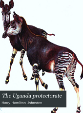 The Uganda Protectorate: An Attempt to Give Some Description of the Physical Geography, Botany, Zoology, Anthropology, Languages and History of the Territories Under British Protection in East Central Africa, Between the Congo Free State and the Rift Valley and Between the First Degree of South Latitude and the Fifth Degree of North Latitude, Volume 1