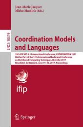 Coordination Models and Languages: 19th IFIP WG 6.1 International Conference, COORDINATION 2017, Held as Part of the 12th International Federated Conference on Distributed Computing Techniques, DisCoTec 2017, Neuchâtel, Switzerland, June 19-22, 2017, Proceedings