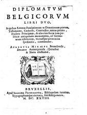 Diplomatum Belgicorum Libri Duo