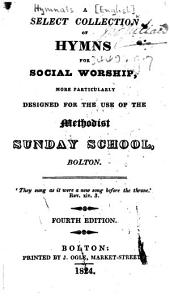 A Select Collection of Hymns for Social Worship ... for the use of the Methodist Sunday School, Bolton ... Fourth edition