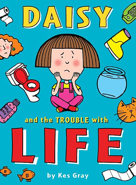 Download Daisy and the Trouble with Life Book