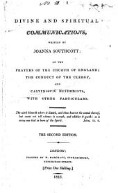 Divine and spiritual communications. 2d ed. 1823. A continuation of the controversy with the worldly wise. [1811] The first book of the sealed prophecies. [1803] A continuation of prophecies. 3d ed. 1813. An answer to Thomas Pain's third part of The age of reason. [1812] The trail of Joanna Southcott. 1804