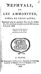 Nephtali ou les Ammonites: opéra en 3 áctes : représenté pour la premiére fois ... le 6 avril 1806