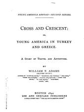 Cross and Crescent; Or, Young America in Turkey and Greece: A Story of Travel and Adventure