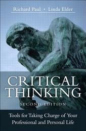 Critical Thinking: Tools for Taking Charge of Your Professional and Personal Life, Edition 2