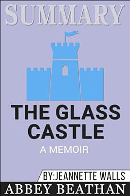 Summary of The Glass Castle: A Memoir by Jeannette Walls