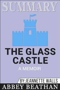 Summary of The Glass Castle  A Memoir by Jeannette Walls