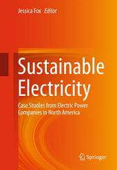 Sustainable Electricity: Case Studies from Electric Power Companies in North America