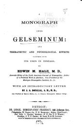 A Monograph Upon Gelseminum: Its Therapeutic and Physiological Effects Together with Its Uses in Disease