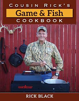 Cousin Rick s Game and Fish Cookbook PDF