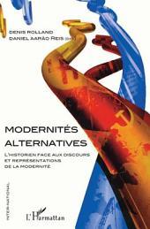 Modernités alternatives: L'historien face aux discours et représentations de la modernité