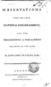 Observations Upon the Late National Embarrassment: And the Proceedings in Parliament Relative to the Same, Volume 15
