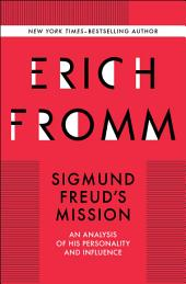 Sigmund Freud's Mission: An Analysis of his Personality and Influence