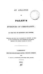 An analysis of Paley's Evidences of Christianity; by the way of question and answer