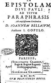 In epistolam diui Pauli ad Titum paraphrasis ad amplissimum cardinalem D. Ioannem Bellaium. Authore I. Gopylo