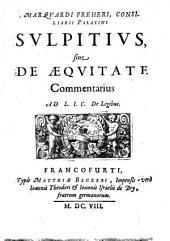 Marqvardi Freheri, Consiliarii Palatini Svlpitivs, siue De Aeqvitate Commentarius: Ad L. I. C. De Legibus