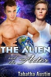 The Alien and the Actor (Gay Sci-Fi Romance - Stand Alone): Gay Science Fiction MM