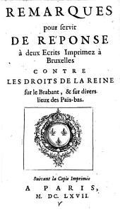 Remarques pour servir De Réponse à deux Ecrits Imprimez à Bruxelles Contre Les Droits De La Reine sur le Brabant, et sur divers lieux des Pais-bas