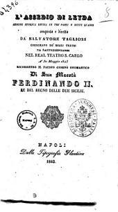 L'assedio di Leyda azione storica divisa in tre parti e sette quadri composta e diretta da Salvatore Taglioni [...]