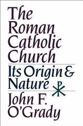 The Roman Catholic Church: Its Origins and Nature