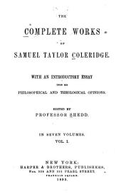 The Complete Works of Samuel Taylor Coleridge: With an Introductory Essay Upon His Philosophical and Theological Opinions, Volume 1