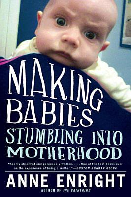 Making Babies  Stumbling into Motherhood