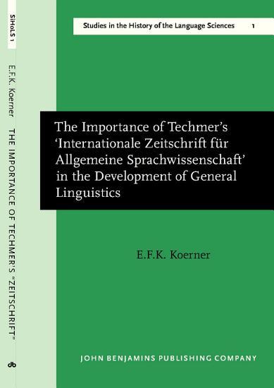 The Importance of Techmer s  Internationale Zeitschrift f  r Allgemeine Sprachwissenschaft  in the Development of General Linguistics PDF