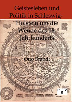Geistesleben und Politik in Schleswig Holstein um die Wende des 18  Jahrhunderts PDF