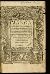 Margarita Philosophica: Rationalis, Moralis philosophiae principia, duodecim libris dialogice co[m]plectens