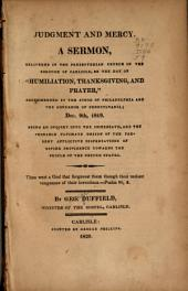 "Judgment and Mercy: A Sermon Delivered in the Presbyterian Church in the Borough of Carlisle, on the Day of ""humiliation, Thanksgiving, and Prayer, ""recommended by the Synod of Philadelhia and the Governor of Pennsylvania; Dec. 9th, 1819"
