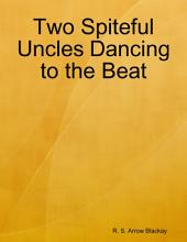 Two Spiteful Uncles Dancing to the Beat