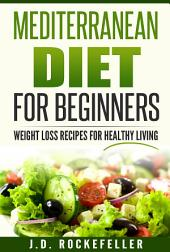 Mediterranean Diet for Beginners: Weight Loss Recipes for Healthy Living