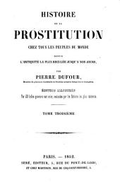 Histoire de la prostitution chez tous les peuples du monde: depuis l'antiquité la plus reculée jusqu'à nos jous, Volume3