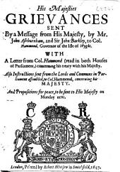His Majesties Grievances Sent by a Message from His Majesty: ... to Col. Hammond, Governor of the Isle of Wyght. With a Letter from Col. Hammond ... Concerning His Treaty with His Majesty ...
