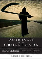 Death Bogle at the Crossroads: Magical Creatures, A Weiser Books Collection