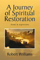 A Journey of Spiritual Restoration: Poems & Expressions