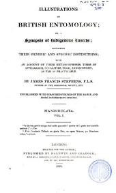 Illustrations of British Entomology: Or, A Synopsis of Indigenous Insects: Containing Their Generic and Specific Distinctions; with an Account of Their Metamorphoses, Times of Appearance, Localities, Food, and Economy, as Far as Practicable, Volume 1