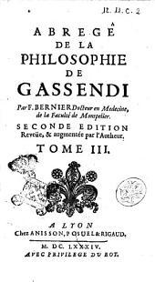 Abrege de la philosophie de Gassendi en 7. tomes. Par F. Bernier docteur en medecine, de la faculté de Montpelier: Volume3