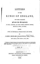 Letters of the Kings of England: Now First Collected from the Originals in Royal Archives, and from Other Authentic Sources, Private as Well as Public, Volume 2