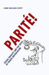 Parité!: Sexual Equality and the Crisis of French Universalism