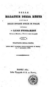 Delle malattie della mente ovvero Delle diverse specie di follie opera di Luigi Ferrarese ... vol. 1. [-2.]: Trattato della mania letto nell'accademia medico-chirurgica di Napoli il 1. settembre 1828, Volume 1