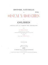 Histoire naturelle des oiseaux-mouches ou colibris constituant la famille des trochilidés