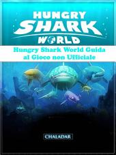 Hungry Shark World Guida Al Gioco Non Ufficiale