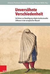 Unversöhnte Verschiedenheit: Verfahren zur Bewältigung religiös-konfessioneller Differenz in der europäischen Neuzeit