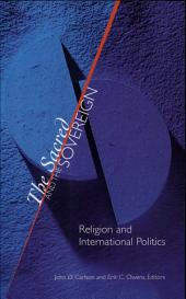 The Sacred and the Sovereign: Religion and International Politics