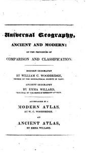 Universal Geography, Ancient and Modern: On the Principles of Comparison and Classification ; Modern Geography