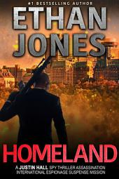 Homeland: A Justin Hall Spy Thriller: Action, Mystery, International Espionage and Suspense - Book 7