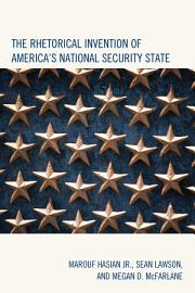 The Rhetorical Invention Of America S National Security State