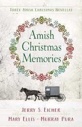 Amish Christmas Memories: Three Amish Christmas Novellas